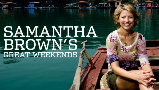 Samantha Brown's Great Weekends | GAC